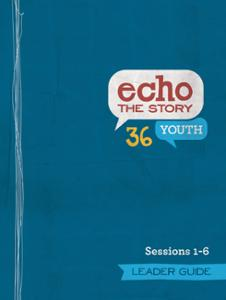 Echo the Story 36 / Sessions 1-6 / Leader Guide
