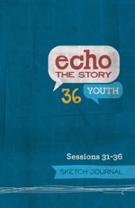 Echo the Story 36 / Sessions 31-36 / Sketch Journal