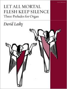 Let All Mortal Flesh Keep Silence: Three Preludes for Organ