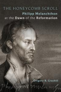 The Honeycomb Scroll: Philipp Melanchthon at the Dawn of the Reformation