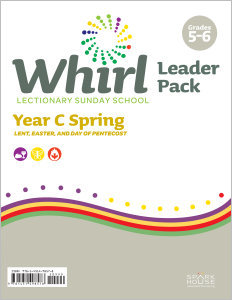 Whirl Lectionary / Year C / Spring 2022 / Grades 5-6 / Leader Pack