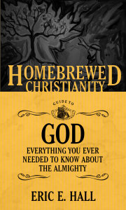 The Homebrewed Christianity Guide to God: Everything You Ever Wanted To Know about the Almighty