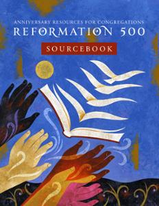 Reformation 500 Sourcebook: Anniversary Resources for Congregations