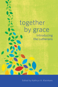 Together by Grace: Introducing the Lutherans
