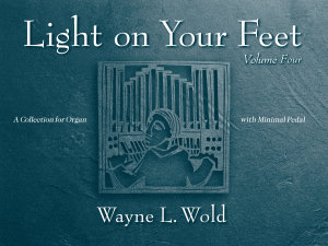 Light on Your Feet, Volume 4: A Collection for Organ with Minimal Pedal