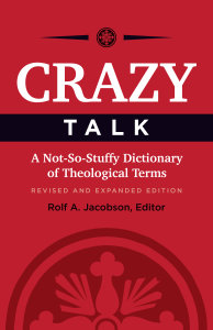 Crazy Talk: A Not-So-Stuffy Dictionary of Theological Terms, Revised and Expanded Edition