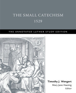 The Small Catechism, 1529: The Annotated Luther Study Edition