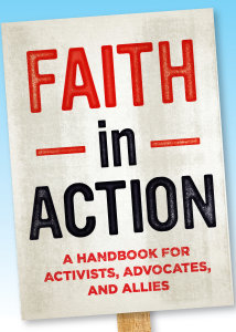 Faith in Action: A Handbook for Activists, Advocates, and Allies