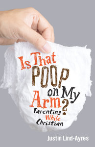 Is That Poop on My Arm? Parenting While Christian