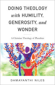 Doing Theology with Humility Generosity and Wonder: A Christian Theology of Pluralism