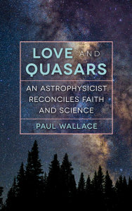 Love and Quasars: An Astrophysicist Reconciles Faith and Science
