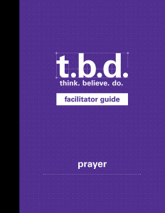 T.B.D.: Think. Believe. Do. / Prayer / Grades 9-11 / Facilitator Guide
