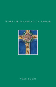 Worship Planning Calendar: Sundays and Seasons, Year B 2021