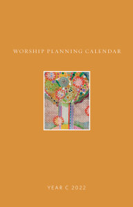 Worship Planning Calendar: Sundays and Seasons, Year C 2022