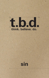 T.B.D.: Think. Believe. Do. / Sin / Grades 9-12 / Student Journal