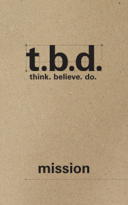 T.B.D.: Think. Believe. Do. / Mission / Grades 9-12 / Student Journal