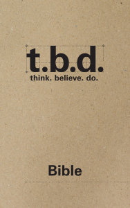 T.B.D.: Think. Believe. Do. / Bible / Grades 9-12 / Student Journal