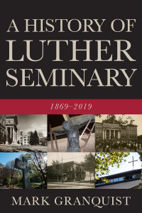 A History of Luther Seminary: 1869-2019