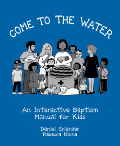 Come to the Water: An Interactive Baptism Manual for Kids