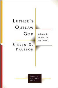 Luther's Outlaw God, Volume 2: Hidden in the Cross