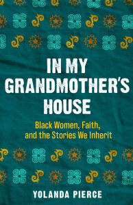 In My Grandmother's House: Black Women, Faith, and the Stories We Inherit