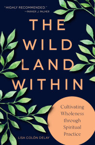 The Wild Land Within: Cultivating Wholeness through Spiritual Practice