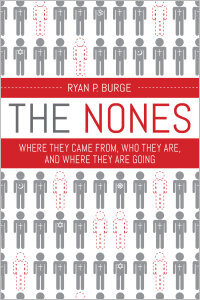 The Nones: Where They Came From, Who They Are, and Where They Are Going