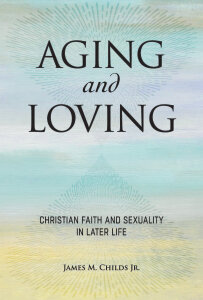 Aging and Loving: Christian Love and Sexuality in Later Life