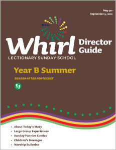 Whirl Lectionary / Year B / Summer 2021 / Director Guide