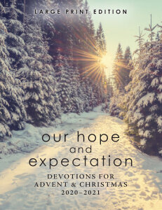 Our Hope and Expectation LARGE PRINT: Devotions for Advent & Christmas 2020-2021
