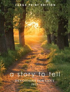 A Story to Tell: Devotions for Lent 2021: Large Print Edition