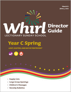 Whirl Lectionary / Year C / Spring 2022 / Director Guide