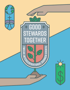Good Stewards Together: Twelve Intergenerational Summer Events