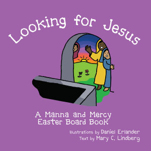 Looking for Jesus: A Manna and Mercy Easter Board Book