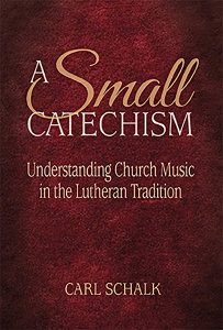 A Small Catechsim: Understanding Church Music in the Lutheran Tradition