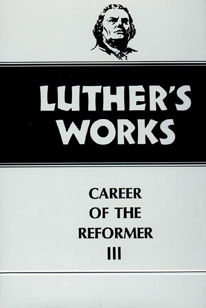 Luther's Works, Volume 33: Career of the Reformer III