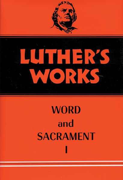 Luther's Works, Volume 35: Word and Sacrament I