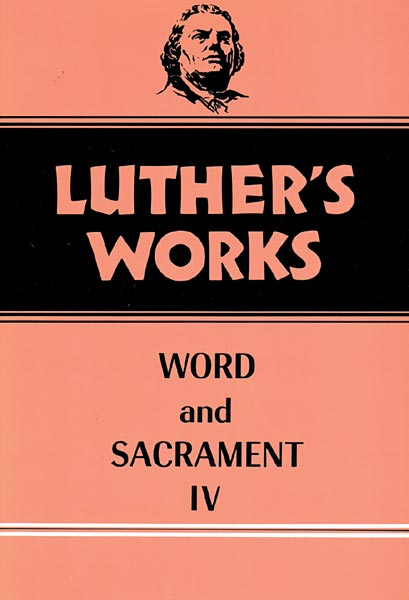 Luther's Works, Volume 38: Word and Sacrament IV