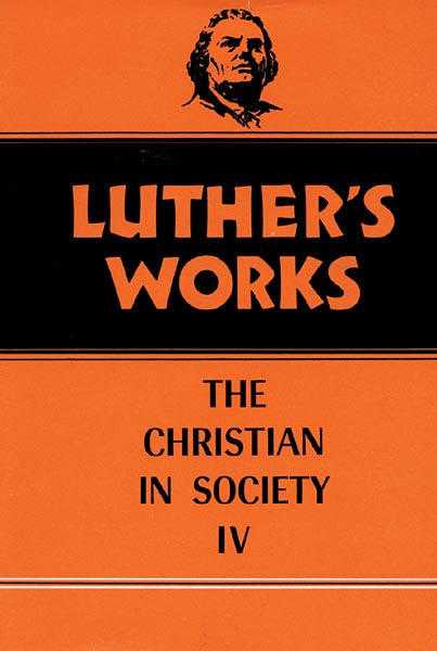 Luther's Works, Volume 47: Christian in Society IV