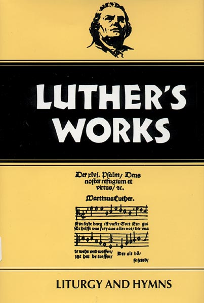 Luther's Works, Volume 53: Liturgy and Hymns