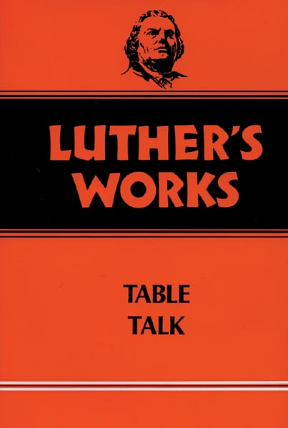 Luther's Works, Volume 54: Table Talk