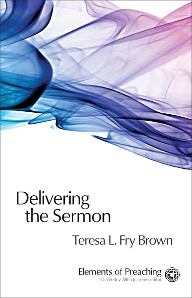Delivering the Sermon: Voice, Body, and Animation in Proclamation