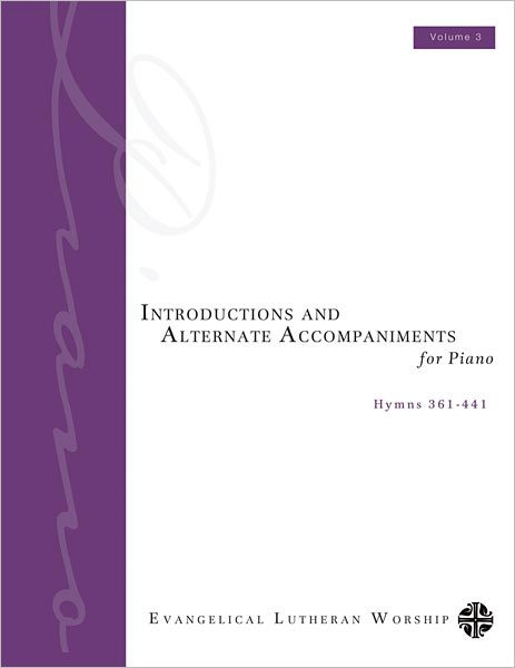 Introductions and Alternate Accompaniments for Piano: Hymns 361-441, Volume 3