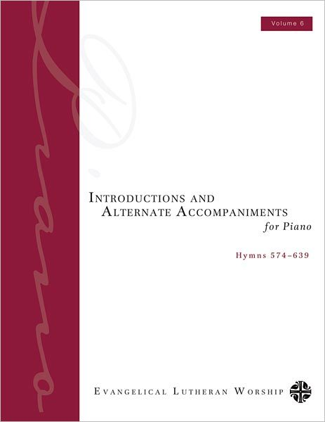 Introductions and Alternate Accompaniments for Piano: Hymns 574-639, Volume 6