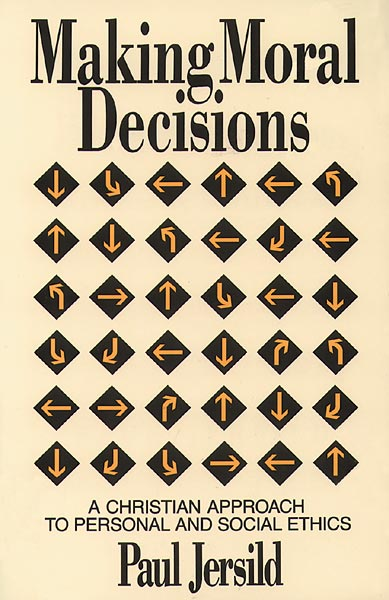 Making Moral Decisions: A Christian Approach to Personal and Social Ethics