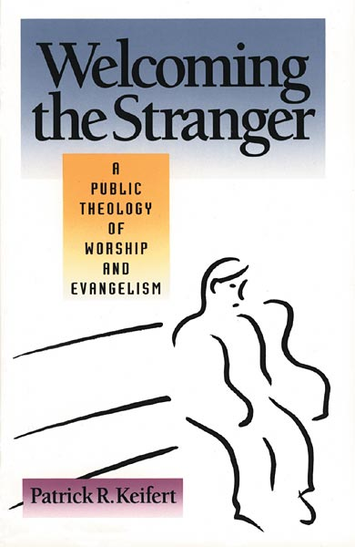 Welcoming the Stranger: A Public Theology of Worship and Evangelism