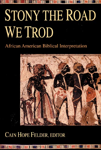 Stony the Road We Trod: African American Biblical Interpretation