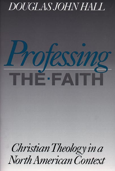 Professing the Faith: Christian Theology in a North American Context