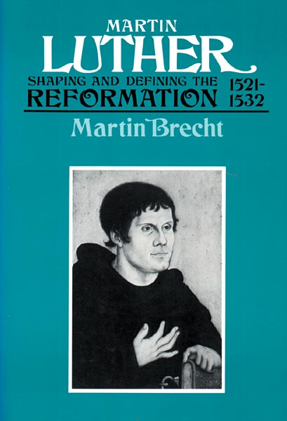 Martin Luther, Volume 2: Shaping and Defining the Reformation, 1521-1532