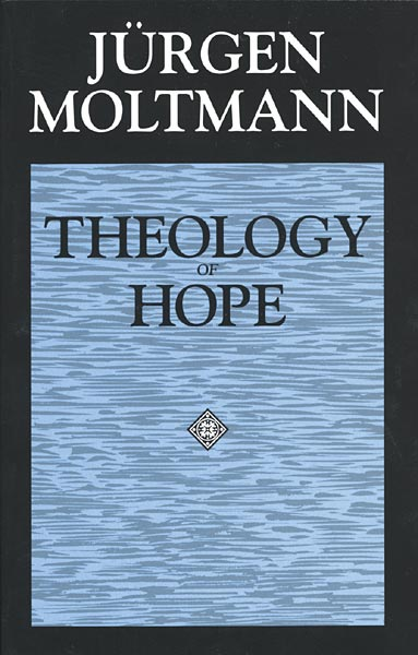 Theology of Hope: On the Ground and the Implications of a Christian Eschatology